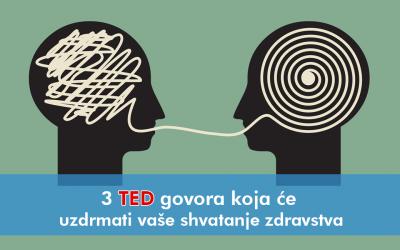 3 TED GOVORA KOJA ĆE UZDRMATI VAŠE SHVATANJE ZDRAVSTVA